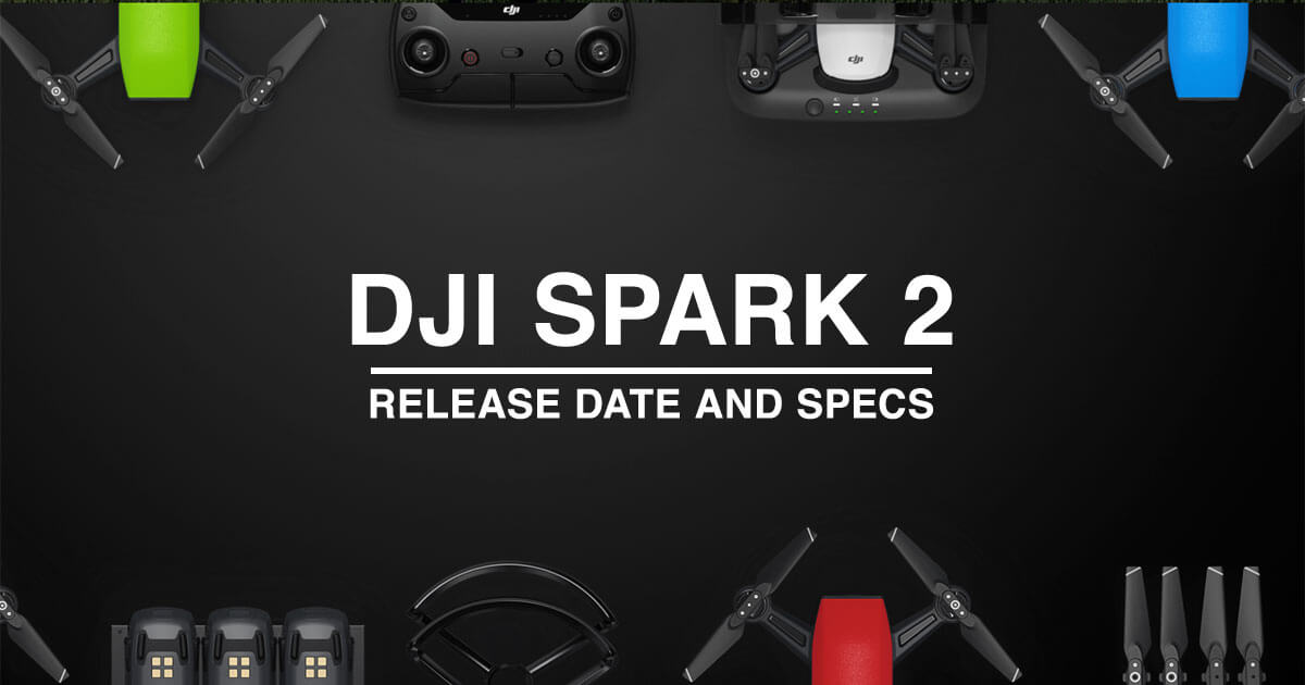 DJI Spark 2 Drone Release Date, Specs and Features