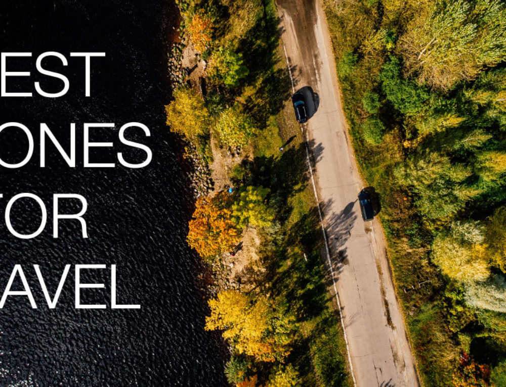 Best Travel Drones | Portable drones for travel photography and video